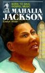Mahalia Jackson: Born to Sing Gospel Music - Evelyn Witter, A.G. Smith
