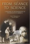 From Seance to Science: A History of the Profession of Psychology in America - David Baker, David B. Baker