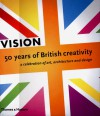 Vision: 50 Years of British Creativity, A Celebration of Art, Architecture and Design - Michael Craig-Martin, Martin Harrison, Christopher Frayling