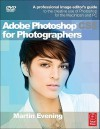 Adobe Photoshop Cs5 for Photographers: A Professional Image Editor's Guide to the Creative Use of Photoshop for the Macintosh and PC - Martin Evening