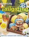 Southern Living The Official SEC Tailgating Cookbook: Great Food Legendary Teams Cherished Traditions (Southern Living (Paperback Oxmoor)) - Editors of Southern Living Magazine