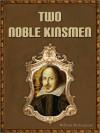 Two Noble Kinsmen - William Shakespeare