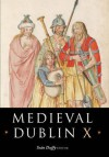 Medieval Dublin X: Proceedings of the Friends of Medieval Dublin Symposium 2008 - Seán Duffy
