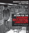 Design for the Changing Educational Landscape: Space, Place and the Future of Learning - Andrew Harrison, Les Hutton