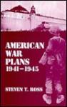 American War Plans, 1941-1945; The Test of Battle - Steven Ross