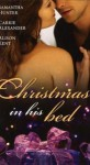 Christmas In His Bed (With Talking In Your Sleep / Unwrapped / Kiss And Tell) - Samantha Hunter, Carrie Alexander, Alison Kent