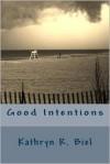 Good Intentions - Kathryn R. Biel