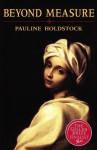 Beyond Measure - Pauline Holdstock