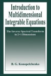 Introduction to Multidimensional Integrable Equations: The Inverse Spectral Transform in 2+1 Dimensions - B.G. Konopelchenko