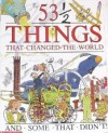 53 1/2 Things That Changed The World And Some That Didn't - Steve Parker