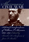 Sherman's Civil War: Selected Correspondence, 1860-1865 - William T. Sherman, Brooks D. Simpson, Jean V. Berlin