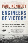 Engineers of Victory: The Problem Solvers Who Turned The Tide in the Second World War - Paul M. Kennedy