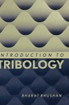 Introduction to Tribology - Bharat Bhushan