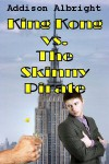 King Kong vs. The Skinny Pirate - Addison Albright