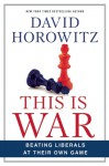This Is War: Beating Liberals at Their Own Game - David Horowitz