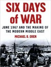 Six Days of War: June 1967 and the Making of the Modern Middle East (MP3 Book) - Michael B. Oren, Robert Whitfield