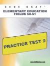 CEOE OSAT Elementary Education Fields 50-51 Practice Test 2 - Sharon Wynne