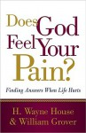 Does God Feel Your Pain?: Finding Answers When Life Hurts - H. Wayne House