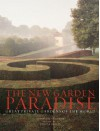 The New Garden Paradise: Great Private Gardens of the World - Dominique Browning, House & Garden