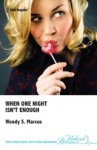 When One Night Isn't Enough - Wendy S. Marcus