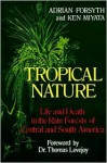 Tropical Nature: Life and Death in the Rain Forests of Central and South America - Adrian Forsyth, Ken Miyata, Sarah Landry, Thomas Lovejoy