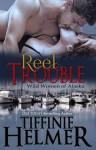 Reel Trouble (Wild Women of Alaska #1) - Tiffinie Helmer