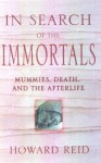 In Search of the Immortals: Mummies, Death and the Afterlife - Howard Reid