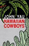 Hawaiian Cowboys - John Yau