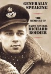 Generally Speaking: The Memoirs of Major-General Richard Rohmer - Richard Rohmer