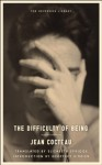 The Difficulty of Being (Neversink) - Jean Cocteau, Elizabeth Sprigge, Geoffrey O'Brien