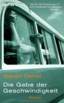 Die Gabe der Geschwindigkeit: Roman - Steven Carroll, Peter Torberg