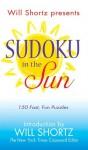 Will Shortz Presents Sudoku in the Sun: 150 Fast, Fun Puzzles - Will Shortz