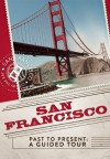 San Francisco Past to Present: A Guided Tour - Christopher Klein, Eric Nathan, Thunder Bay Press