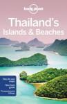 Lonely Planet Thailand's Islands & Beaches (Regional Guide) - Brandon Presser, Celeste Brash, Austin Bush