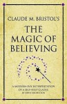 Claude M. Bristol's the Magic of Believing: A Modern-Day Interpretation of a Self-Help Classic - John Middleton