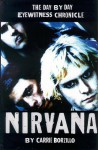 Nirvana: A Day by Day Eyewitness Chronicle - Carrie Borzillo, Carrie Borzillo