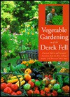 Vegetable Gardening with Derek Fell: Practical Advice and Personal Favorites from the Best-Selling Author and Television Show Host - Derek Fell