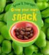Grow Your Own Snack. John Malam - John Malam