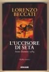 L'uccisore di seta: Anno Domini 1590 - Lorenzo Beccati