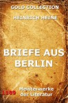 Briefe aus Berlin (Kommentierte Gold Collection) (German Edition) - Heinrich Heine, Joseph Meyer