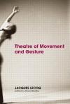 Theatre of Movement & Gesture - Jacques Lecoq, Lecoq Bradby, David Bradby