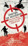 Shooting the Messenger: The Political Impact of War Reporting - Paul L. Moorcraft, Philip M. Taylor