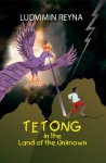 Tetong in the Land of the Unknown - Ludvimin Reyna, Karen Johnson, Olivia Zapata
