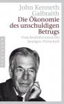 Die Ökonomie Des Unschuldigen Betrugs - John Kenneth Galbraith, Thorsten Schmidt