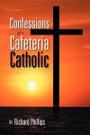 Confessions of a Cafeteria Catholic - Richard Phillips