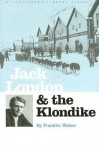 Jack London and The Klondike: The Genesis of an American Writer - Franklin Walker, Earle G. Labor