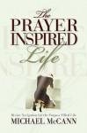The Prayer Inspired Life - Michael McCann