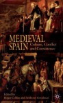 Medieval Spain: Culture, Conflict and Coexistence - Anthony Goodman, Roger Collins