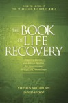 The Book of Life Recovery: Inspiring Stories and Biblical Wisdom for Your Journey through the Twelve Steps - Stephen Arterburn, David A. Stoop