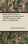 Hoyle's Rules of Games - Descriptions of Indoor Games of Skill and Chance, with Advice on Skillful Play - Albert Morehead